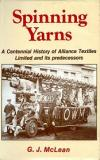 Spinning Yarns - A Centennial History of Alliance Textiles Limited & its Predecessors