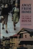 Away From Home - The Story of Victoria House