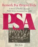 Remedy for Present Evils - A History of the New Zealand Public Service Association from 1890