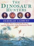 The Dinosaur Hunters - A True Story of Scientific Rivalry and the Discovery of a Prehistoric World