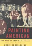 Painting American - The Rise of American Artists - Paris 1867-New York 1948