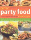 Perfect Party Food - Appetizers, Snacks, Finger Foods - Over 120 Step-by-Step Recipes Made Simple