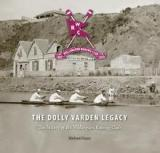 The Dolly Varden Legacy - The History of the Wellington Rowing Club