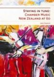 Staying in Tune - Chamber Music New Zealand at 60