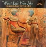 What Life Was Life - On the Banks of the Nile - Egypt 3050-30 BC
