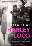 Harley Loco - A Memoir of Hard Living, Hair and Post-Punk from the Middle East to the Lower East Side