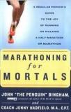 Marathoning for Mortals - A Regular Person's Guide to the Joy of Running or Walking a Half-Marathon or Marathon