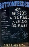 Bottomfeeder - How the Fish on Our Plates is Killing Our Planet