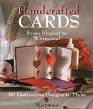 Handcrafted Cards - From Elegant to Whimsical - 60 Distinctive Designs to Make