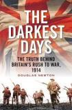 The Darkest Days - The Truth Behind Britain's Rush to War, 1914