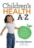Children's Health A to Z for New Zealand Parents - Help Your Child Get Better and Stay Well Naturally