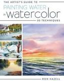 The Artist's Guide to Painting Water in Watercolor - 30 Techniques