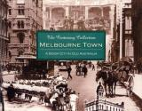 The Centenary Collection: Melbourne Town - A Boom City in Old Australia
