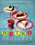Retro Desserts - Totally Hip, Updated Classic Desserts from the '40s, '50s, '60s and '70s