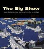 The Big Show - New Zealanders, D-Day and the War in Europe