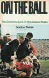 On the Ball - The Centennial Book of New Zealand Rugby