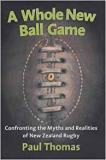 A Whole New Ball Game - Confronting the Myths and Realities of New Zealand Rugby