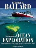 Adventures in Ocean Exploration - From the Discovery of the Titanic to the Search for Noah's Flood