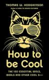 How to be Cool - The 150 Essential Idols, Ideals and Othe Cool S***