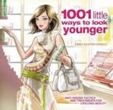 1001 Little Ways to Look Younger - Anti-Ageing Tactics and Treatments for Lifelong Beauty