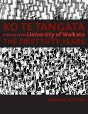 Ko Te Tangata - A History of the University of Waikato: The First Fifty Years