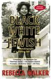Black, White and Jewish - Autobiography of a Shifting Self