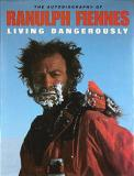Living Dangerously: The Autobiography of Ranulph Fiennes