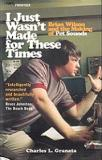 I Just Wasn't Made for These Times: Brian Wilson and the Making of Pet Sounds