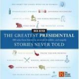The Greatest Presidential Stories Never Told - 100 Tales From History to Astonish, Bewilder, and Stupefy