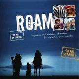 Roam: The Art of Travel - Inspiration and Invaluable Information for the Adventurous Traveller