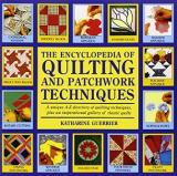 The Encyclopedia of Quliting and Patchwork Techniques - A Unique A-Z Directory of Quilting Techniques, Plus an Inspirational Gallery of Classic Quilts