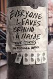 Everyone Leaves Behind a Name - True Stories