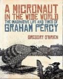 A Micronaut in the Wide World - The Imaginative Life and Times of Graham Percy