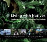 Living with Natives - New Zealanders Talk About Their Love of Native Plants