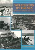 Wellington by the Sea: 100 Years of Work and Play