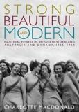 Strong Beautiful and Modern: National Fitness in Britain, New Zealand, Australia and Canada, 1935-1960