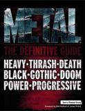 Metal - The Definitive Guide - Heavy, NWOBH, Progressive, Thrash, Death, Black, Gothic, Doom, Nu