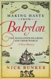 Making Haste from Babylon: The Mayflower Pilgrims and Their World : a New History
