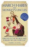 March Hares and Monkeys' Uncles - Origins of the Words and Phrases We Use Every Day