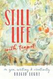 Still Life With Teapot - On Zen, Writing and Creativity