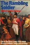 The Rambling Soldier: Life in the Lower Ranks Through Soldiers' Songs and Writings, 1750-1900