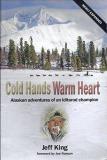 Cold Hands Warm Heart - Alaskan adventures of an Iditarod champion