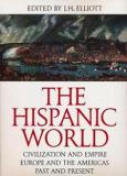 The Hispanic World: Civilization and Empire, Europe and the Americas, Past and Present