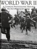 World War II - A Complete Photographic History - The Complete Chronicle of the World's Greatest Conflict