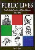 Public Lives - New Zealand's Premiers and Prime Ministers 1856-2003
