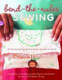 Bend-the-Rules Sewing - The Essential Guide to a Whole New Way to Sew