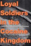 Loyal Soldiers in the Cocaine Kingdom - Tales of Drugs, Mules, and Gunmen