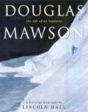 Douglas Mawson - The Life of an Explorer - A Pictorial Biography