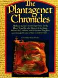 The Plantagenet Chronicles - Medieval Europe's Most Tempestuous Family...Seen through the Eyes of their Contemporaries