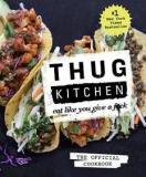 Thug Kitchen - Eat Like You Give a F*ck - The Official Cookbook